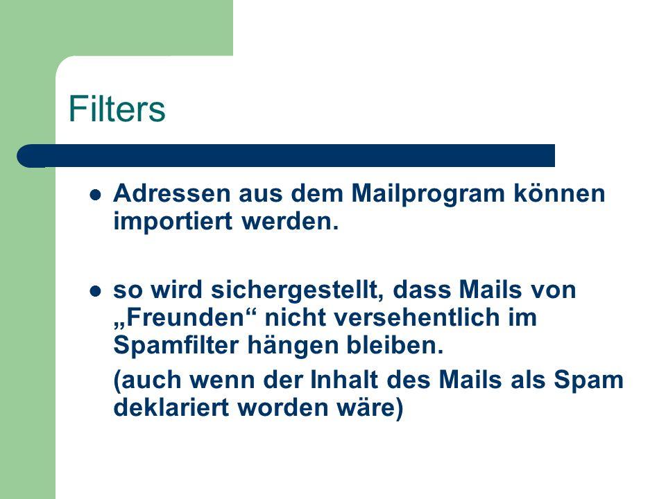 Filters Adressen aus dem Mailprogram können importiert werden. so wird sichergestellt, dass Mails von Freunden nicht versehentlich im Spamfilter hänge