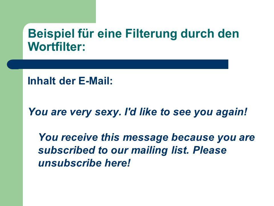 Beispiel für eine Filterung durch den Wortfilter: Inhalt der E-Mail: You are very sexy. I'd like to see you again! You receive this message because yo