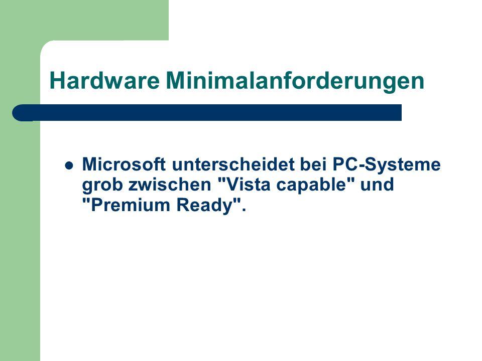 Hardware Minimalanforderungen Microsoft unterscheidet bei PC-Systeme grob zwischen Vista capable und Premium Ready .