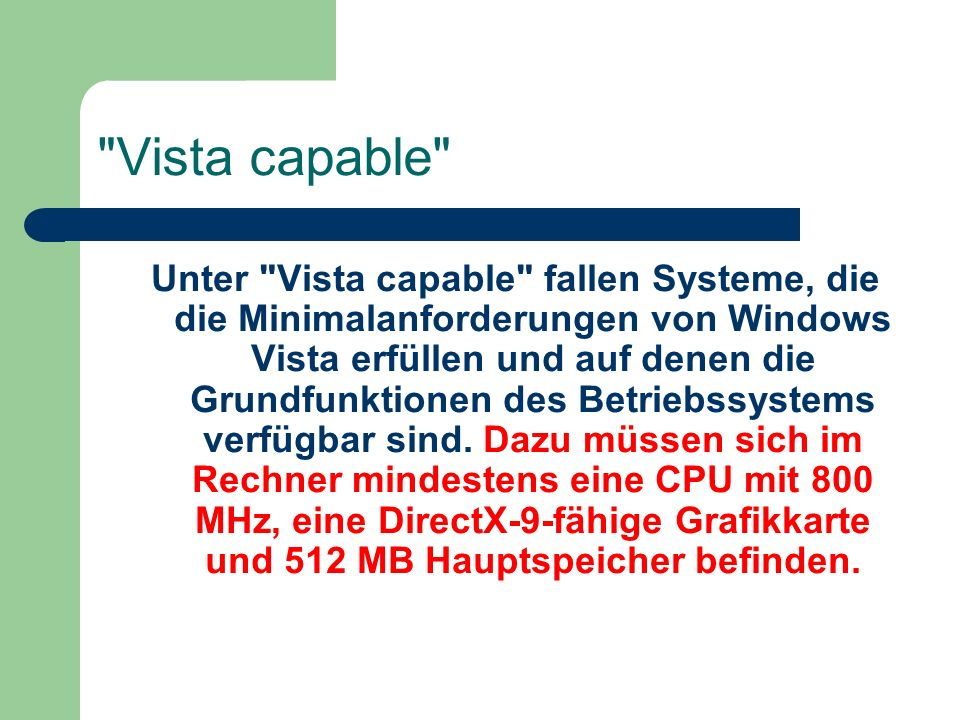 Vista capable Unter Vista capable fallen Systeme, die die Minimalanforderungen von Windows Vista erfüllen und auf denen die Grundfunktionen des Betriebssystems verfügbar sind.