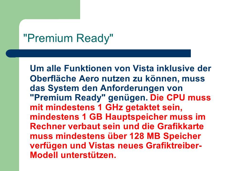 Premium Ready Um alle Funktionen von Vista inklusive der Oberfläche Aero nutzen zu können, muss das System den Anforderungen von Premium Ready genügen.