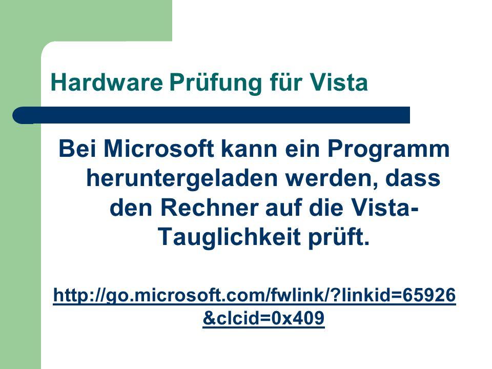 Hardware Prüfung für Vista Bei Microsoft kann ein Programm heruntergeladen werden, dass den Rechner auf die Vista- Tauglichkeit prüft.