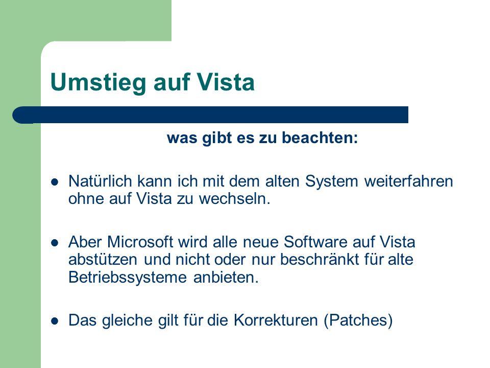 Umstieg auf Vista was gibt es zu beachten: Natürlich kann ich mit dem alten System weiterfahren ohne auf Vista zu wechseln.