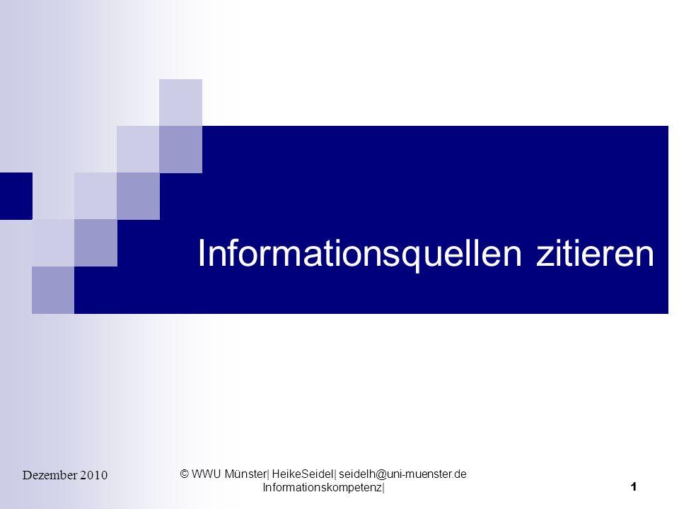 © WWU Münster| HeikeSeidel| seidelh@uni-muenster.de Informationskompetenz|1 Dezember 2010 Informationsquellen zitieren