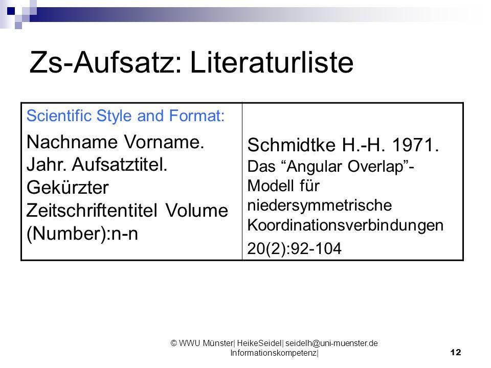 © WWU Münster| HeikeSeidel| seidelh@uni-muenster.de Informationskompetenz|12 Zs-Aufsatz: Literaturliste Scientific Style and Format: Nachname Vorname.