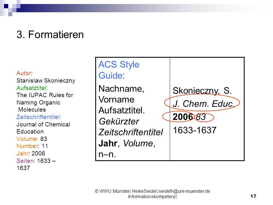 © WWU Münster| HeikeSeidel| seidelh@uni-muenster.de Informationskompetenz|17 3. Formatieren Autor: Stanislaw Skonieczny Aufsatztitel: The IUPAC Rules
