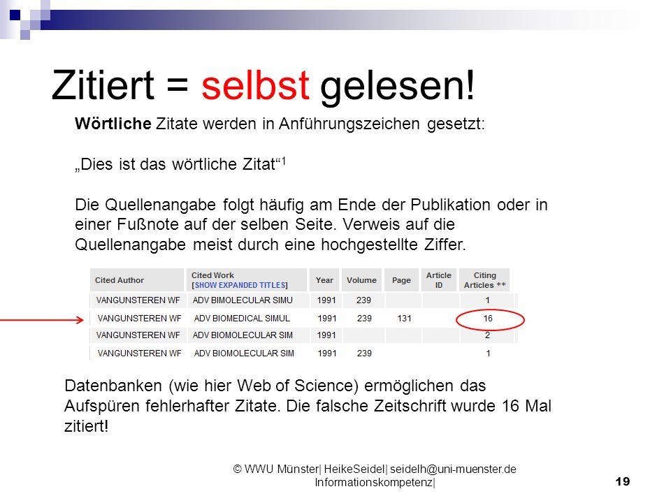 Zitiert = selbst gelesen! © WWU Münster| HeikeSeidel| seidelh@uni-muenster.de Informationskompetenz|19 Datenbanken (wie hier Web of Science) ermöglich