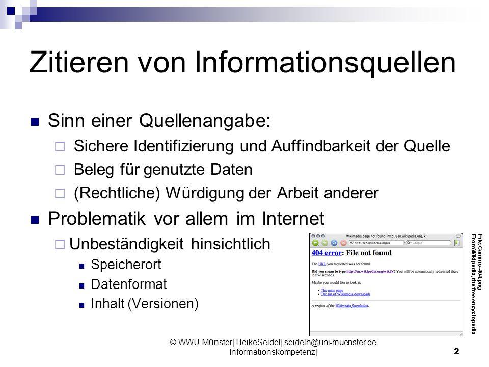 © WWU Münster| HeikeSeidel| seidelh@uni-muenster.de Informationskompetenz|23 Wichtig beim Zitieren von Internetquellen (Webseiten) Datum des Zugriffs Beispiel nach ACS: (accessed Apr 2, 2008) URL (Uniform Resource Locator) Beispiel nach ACS: http://www.lib.utexas.edu/thermodex/ evtl.
