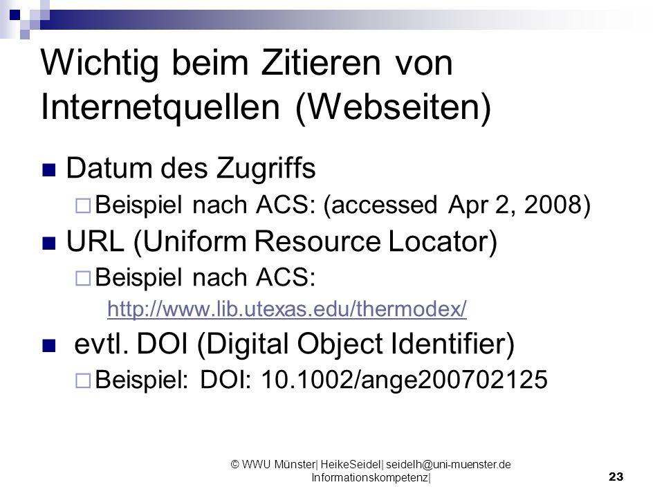 © WWU Münster| HeikeSeidel| seidelh@uni-muenster.de Informationskompetenz|23 Wichtig beim Zitieren von Internetquellen (Webseiten) Datum des Zugriffs