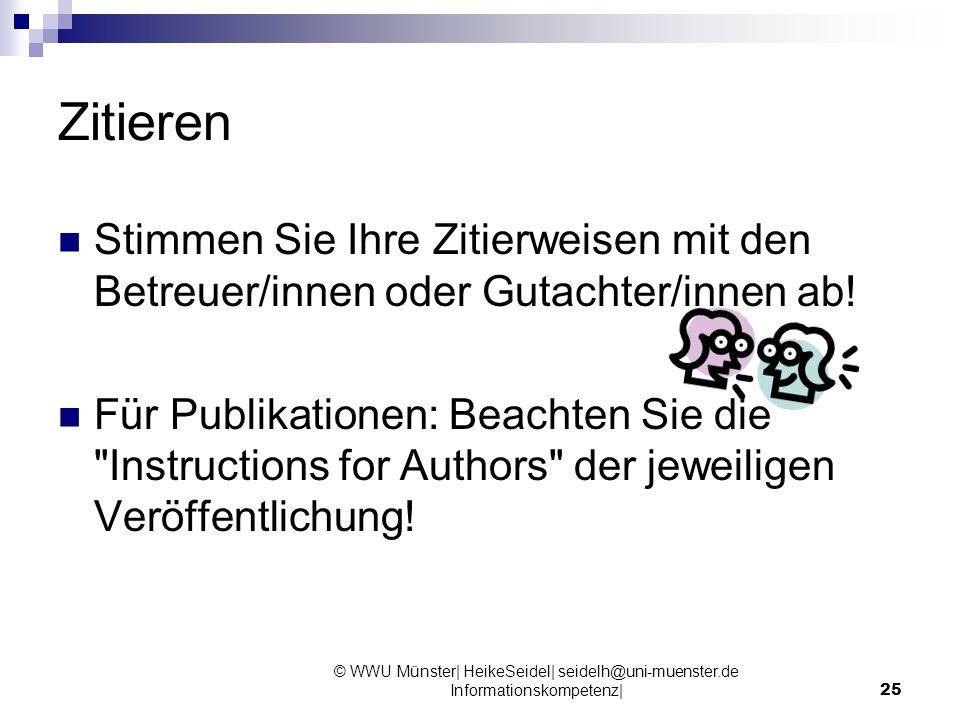 © WWU Münster| HeikeSeidel| seidelh@uni-muenster.de Informationskompetenz|25 Zitieren Stimmen Sie Ihre Zitierweisen mit den Betreuer/innen oder Gutach