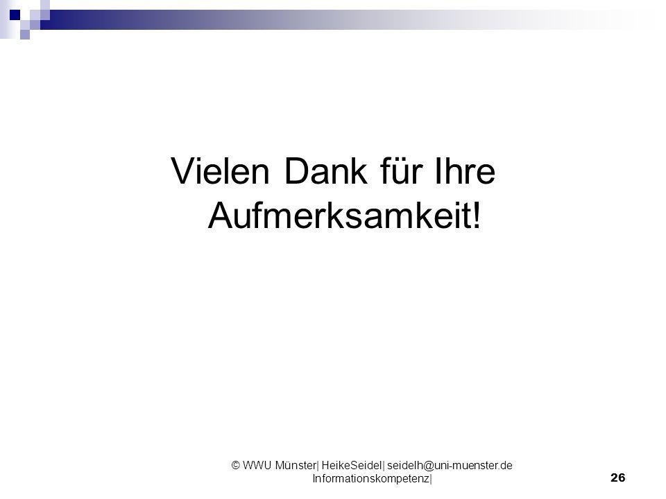 © WWU Münster| HeikeSeidel| seidelh@uni-muenster.de Informationskompetenz|26 Vielen Dank für Ihre Aufmerksamkeit!