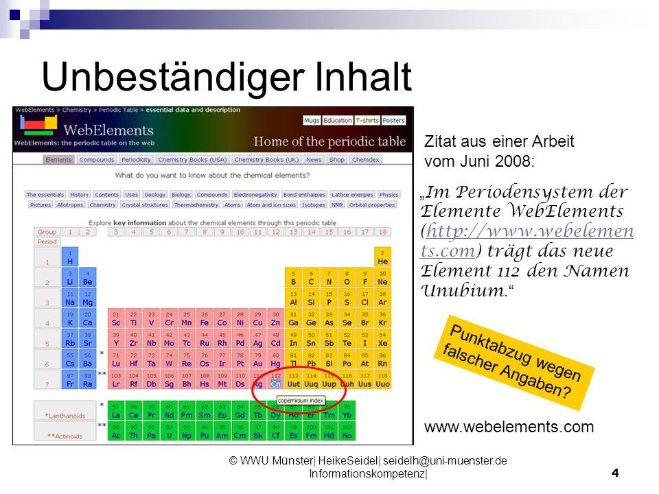 © WWU Münster| HeikeSeidel| seidelh@uni-muenster.de Informationskompetenz|4 Unbeständiger Inhalt Im Periodensystem der Elemente WebElements (http://ww