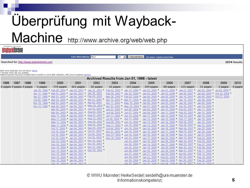 © WWU Münster| HeikeSeidel| seidelh@uni-muenster.de Informationskompetenz| 5 Überprüfung mit Wayback- Machine http://www.archive.org/web/web.php