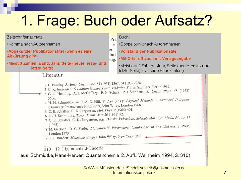 © WWU Münster| HeikeSeidel| seidelh@uni-muenster.de Informationskompetenz|7 1. Frage: Buch oder Aufsatz? aus: Schmidtke, Hans-Herbert: Quantenchemie.