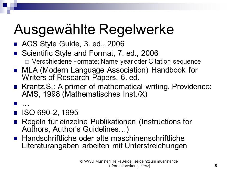 © WWU Münster| HeikeSeidel| seidelh@uni-muenster.de Informationskompetenz|8 Ausgewählte Regelwerke ACS Style Guide, 3. ed., 2006 Scientific Style and