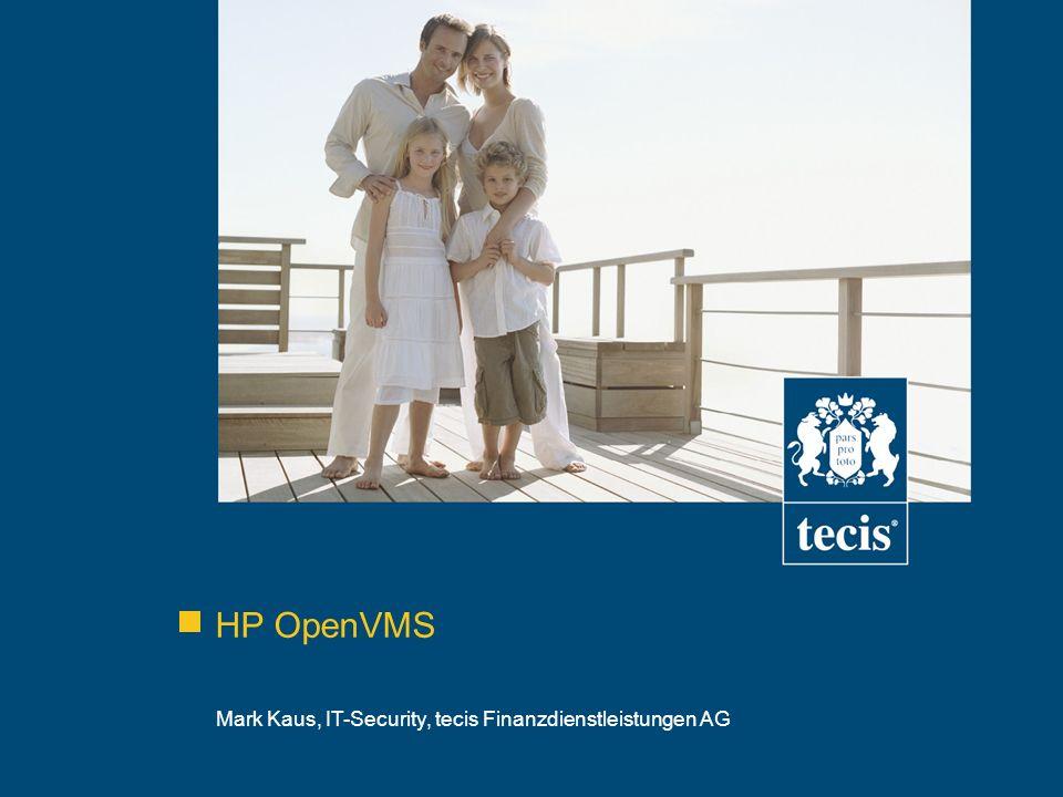 HP OpenVMS Mark Kaus, IT-Security, tecis Finanzdienstleistungen AG