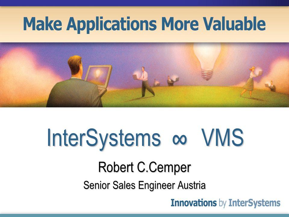 InterSystems VMS Robert C.Cemper Senior Sales Engineer Austria