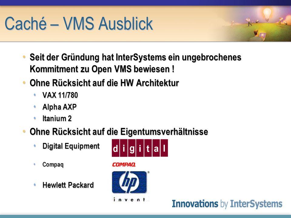 Caché – VMS Ausblick Seit der Gründung hat InterSystems ein ungebrochenes Kommitment zu Open VMS bewiesen ! Seit der Gründung hat InterSystems ein ung