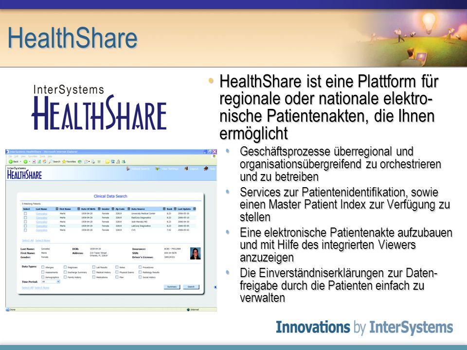 HealthShare HealthShare ist eine Plattform für regionale oder nationale elektro- nische Patientenakten, die Ihnen ermöglicht HealthShare ist eine Plat