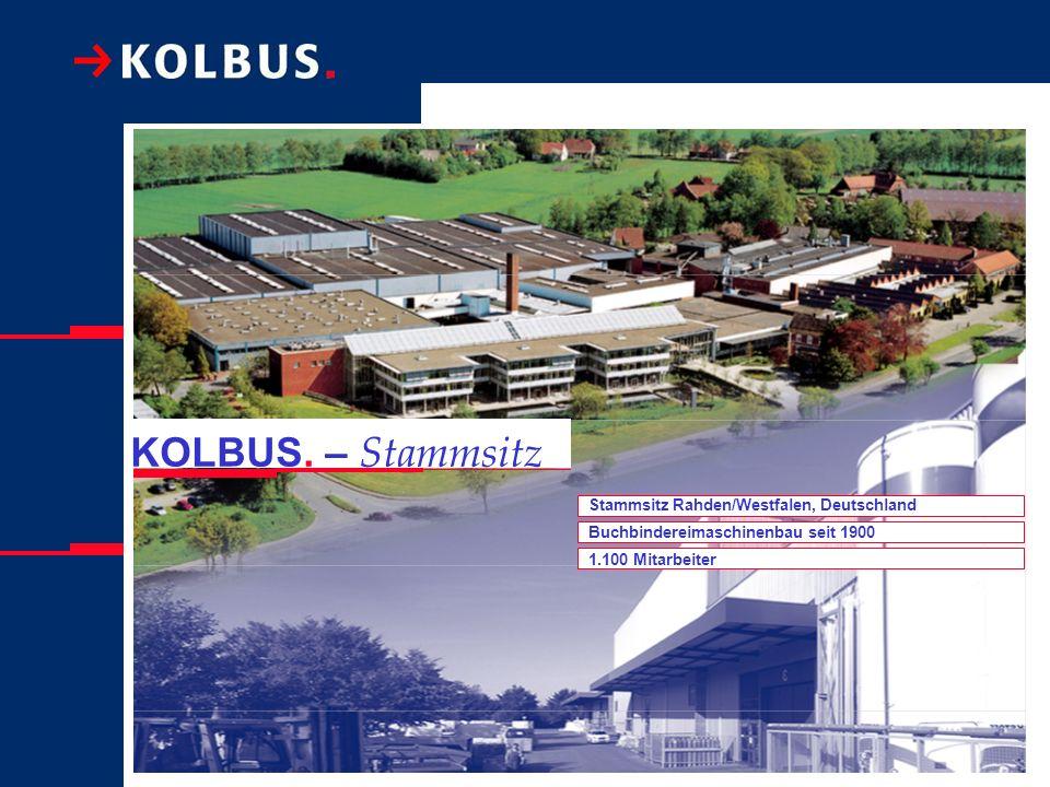 KOLBUS. – Stammsitz Stammsitz Rahden/Westfalen, Deutschland Buchbindereimaschinenbau seit 1900 1.100 Mitarbeiter