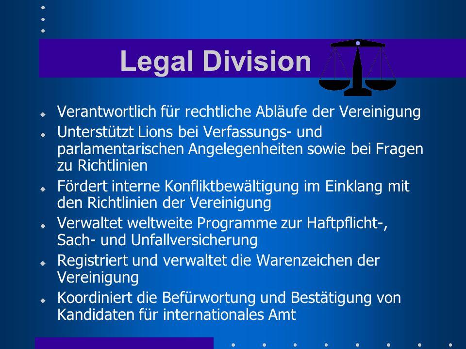Legal Division u Verantwortlich für rechtliche Abläufe der Vereinigung u Unterstützt Lions bei Verfassungs- und parlamentarischen Angelegenheiten sowi
