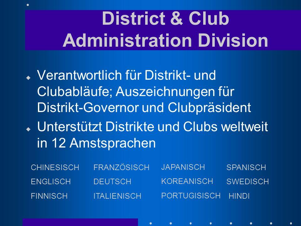 u Verantwortlich für Distrikt- und Clubabläufe; Auszeichnungen für Distrikt-Governor und Clubpräsident u Unterstützt Distrikte und Clubs weltweit in 1
