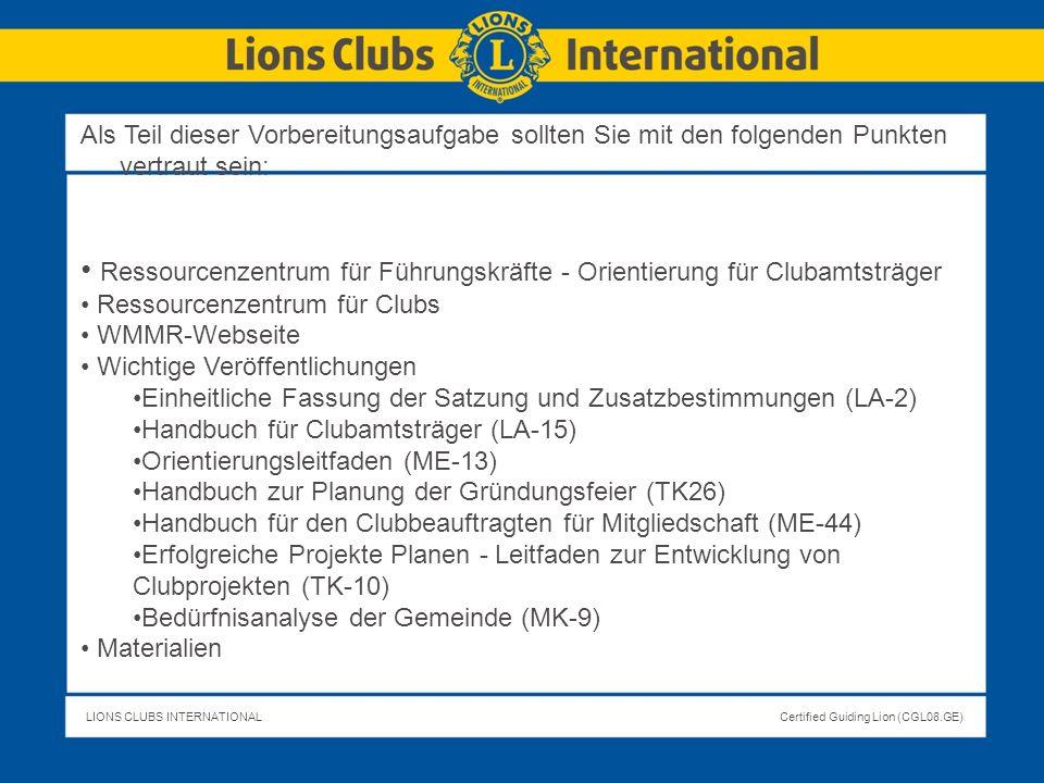 LIONS CLUBS INTERNATIONALCertified Guiding Lion (CGL08.GE) Als Teil dieser Vorbereitungsaufgabe sollten Sie mit den folgenden Punkten vertraut sein: R