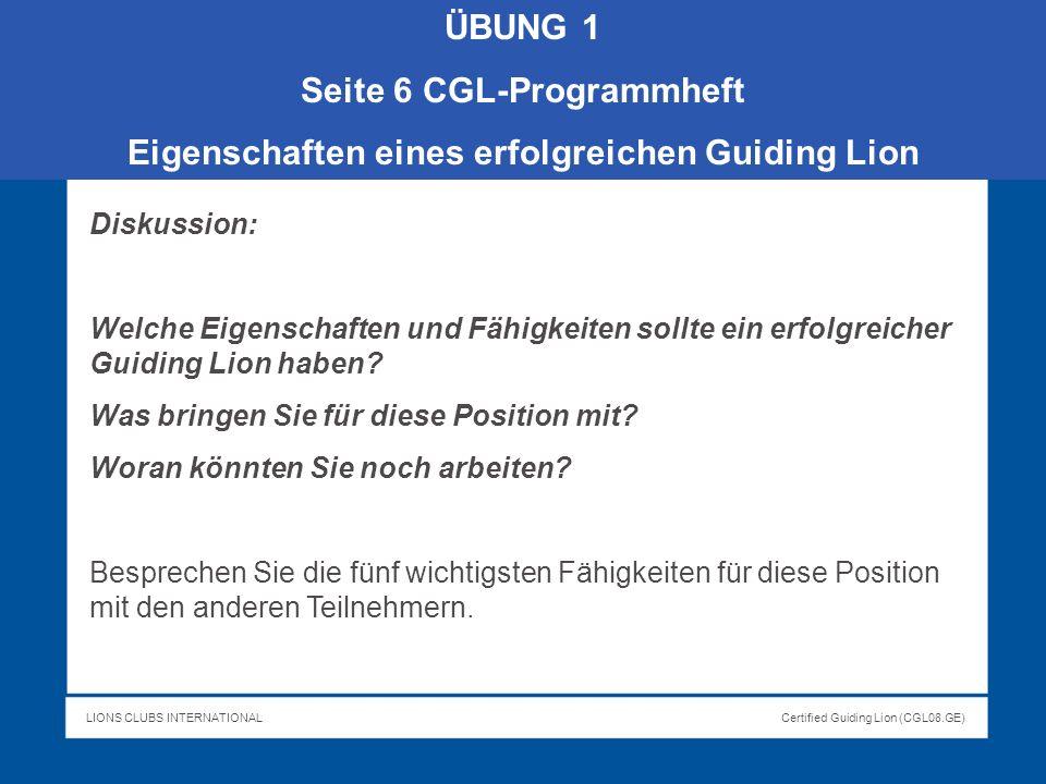 LIONS CLUBS INTERNATIONALCertified Guiding Lion (CGL08.GE) ÜBUNG 1 Seite 6 CGL-Programmheft Eigenschaften eines erfolgreichen Guiding Lion Diskussion: