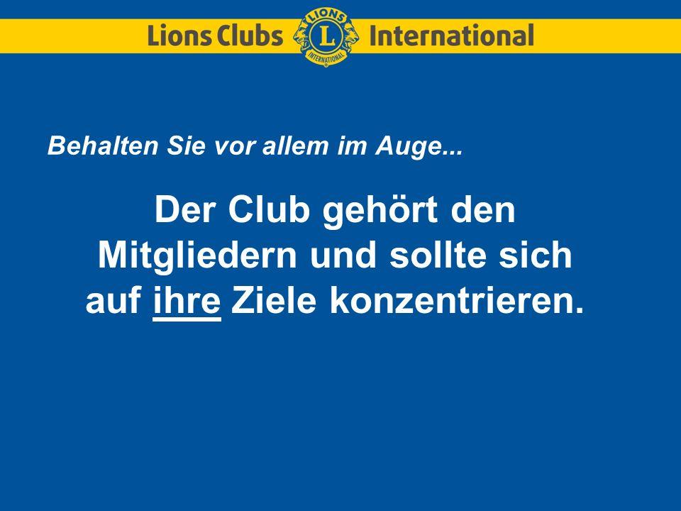 Behalten Sie vor allem im Auge... Der Club gehört den Mitgliedern und sollte sich auf ihre Ziele konzentrieren.