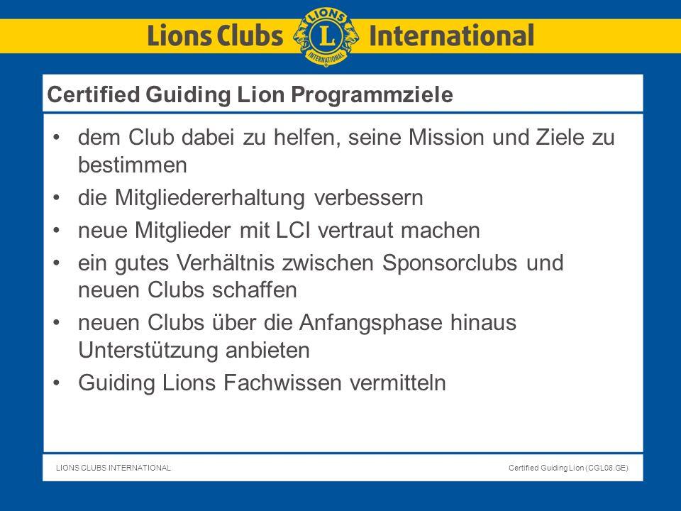 LIONS CLUBS INTERNATIONALCertified Guiding Lion (CGL08.GE) Einführung zu Lions Clubs International (12 Minuten) Hilfsmittel: Orientierungsleitfaden Enthalten im Orientierungsleitfaden sind: Die Geschichte von Lions Clubs International Informationen über den Aufbau des Clubs, der Zone, der Region, usw.