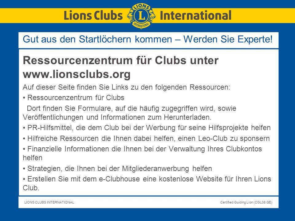 LIONS CLUBS INTERNATIONALCertified Guiding Lion (CGL08.GE) Ressourcenzentrum für Clubs unter www.lionsclubs.org Auf dieser Seite finden Sie Links zu d