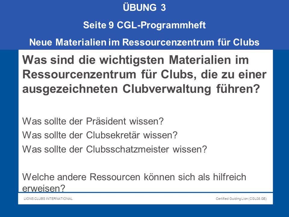 LIONS CLUBS INTERNATIONALCertified Guiding Lion (CGL08.GE) Was sind die wichtigsten Materialien im Ressourcenzentrum für Clubs, die zu einer ausgezeic