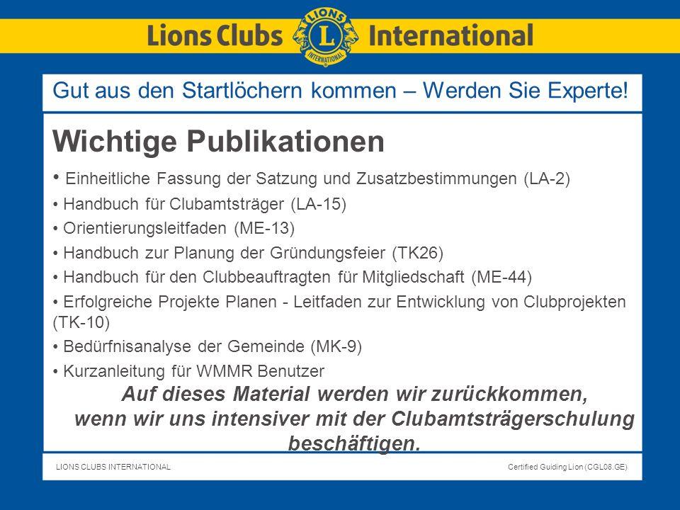 LIONS CLUBS INTERNATIONALCertified Guiding Lion (CGL08.GE) Wichtige Publikationen Einheitliche Fassung der Satzung und Zusatzbestimmungen (LA-2) Handb