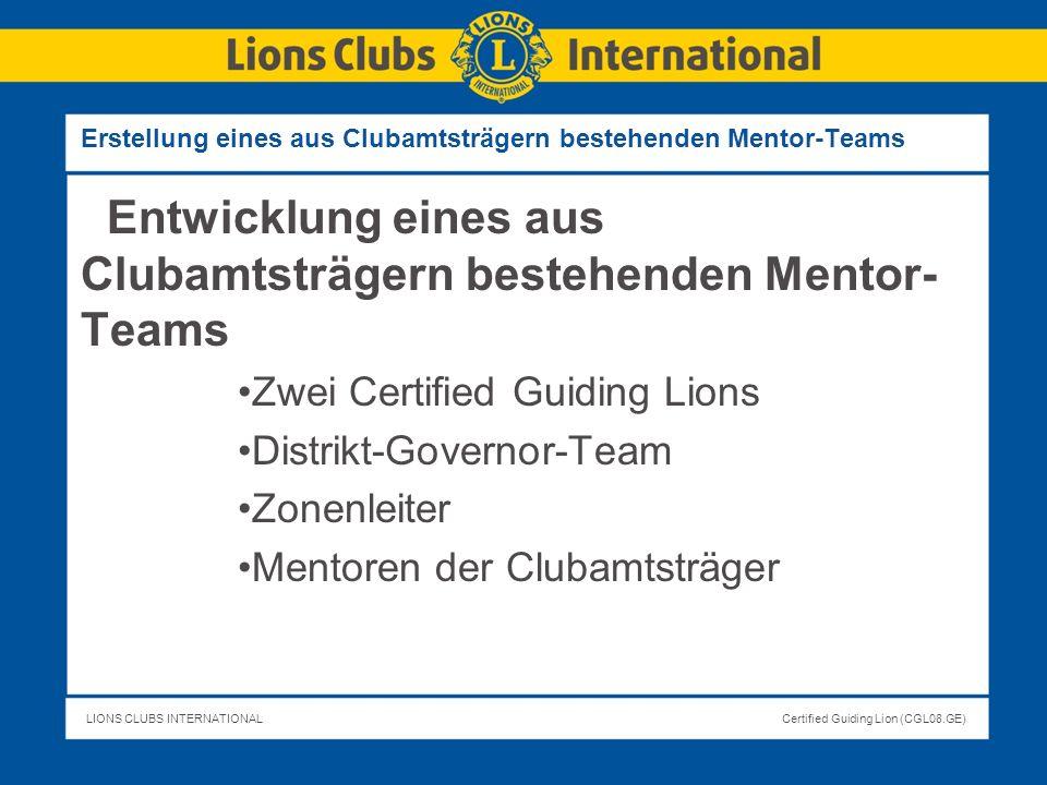 LIONS CLUBS INTERNATIONALCertified Guiding Lion (CGL08.GE) Erstellung eines aus Clubamtsträgern bestehenden Mentor-Teams Entwicklung eines aus Clubamt