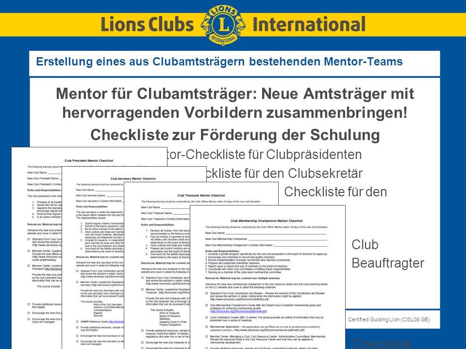 LIONS CLUBS INTERNATIONALCertified Guiding Lion (CGL08.GE) Erstellung eines aus Clubamtsträgern bestehenden Mentor-Teams Mentor für Clubamtsträger: Ne