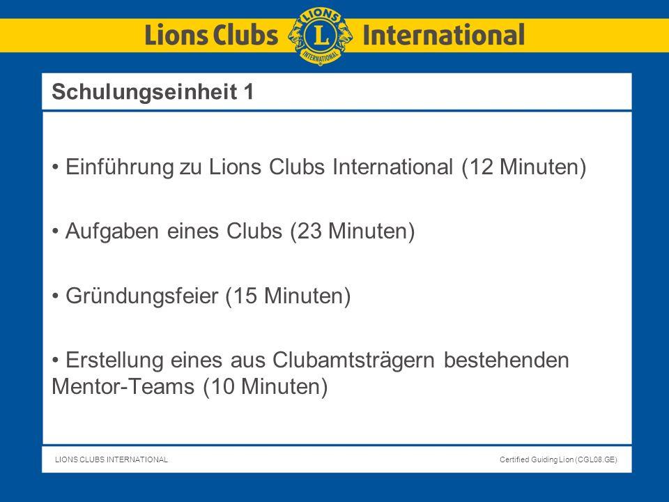 LIONS CLUBS INTERNATIONALCertified Guiding Lion (CGL08.GE) Schulungseinheit 1 Einführung zu Lions Clubs International (12 Minuten) Aufgaben eines Club