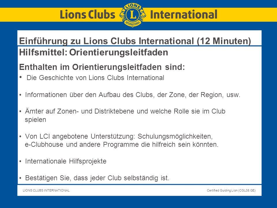 LIONS CLUBS INTERNATIONALCertified Guiding Lion (CGL08.GE) Einführung zu Lions Clubs International (12 Minuten) Hilfsmittel: Orientierungsleitfaden En