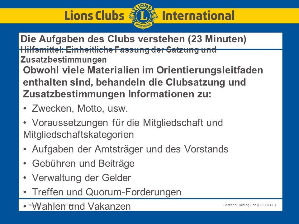 LIONS CLUBS INTERNATIONALCertified Guiding Lion (CGL08.GE) Die Aufgaben des Clubs verstehen (23 Minuten) Hilfsmittel: Einheitliche Fassung der Satzung