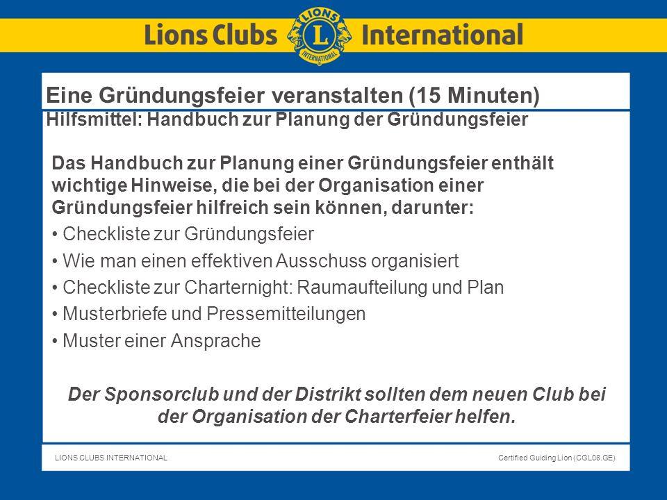 LIONS CLUBS INTERNATIONALCertified Guiding Lion (CGL08.GE) Eine Gründungsfeier veranstalten (15 Minuten) Hilfsmittel: Handbuch zur Planung der Gründun