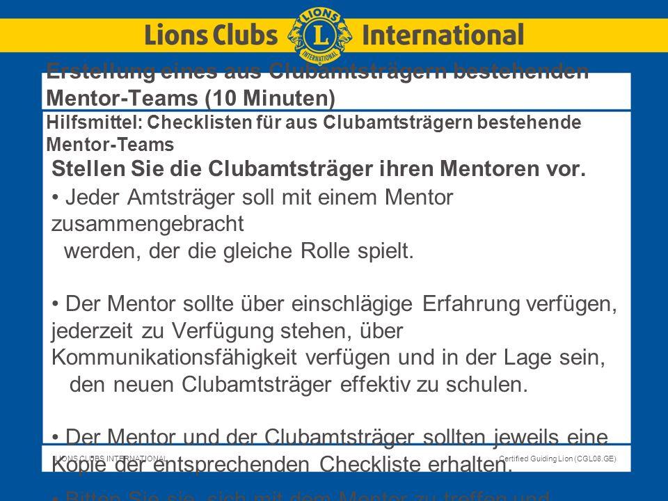 LIONS CLUBS INTERNATIONALCertified Guiding Lion (CGL08.GE) Erstellung eines aus Clubamtsträgern bestehenden Mentor-Teams (10 Minuten) Hilfsmittel: Che