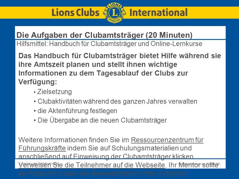 LIONS CLUBS INTERNATIONALCertified Guiding Lion (CGL08.GE) Die Aufgaben der Clubamtsträger (20 Minuten) Hilfsmittel: Handbuch für Clubamtsträger und O