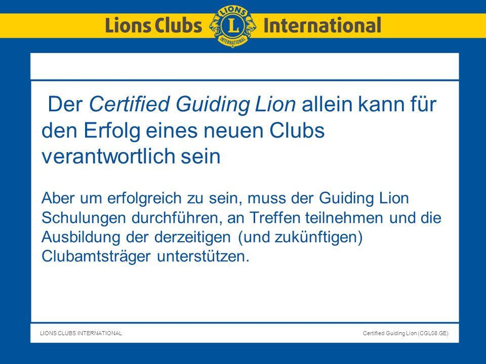 LIONS CLUBS INTERNATIONALCertified Guiding Lion (CGL08.GE) Der Certified Guiding Lion allein kann für den Erfolg eines neuen Clubs verantwortlich sein
