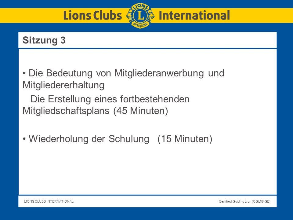 LIONS CLUBS INTERNATIONALCertified Guiding Lion (CGL08.GE) Die Bedeutung von Mitgliederanwerbung und Mitgliedererhaltung Die Erstellung eines fortbest