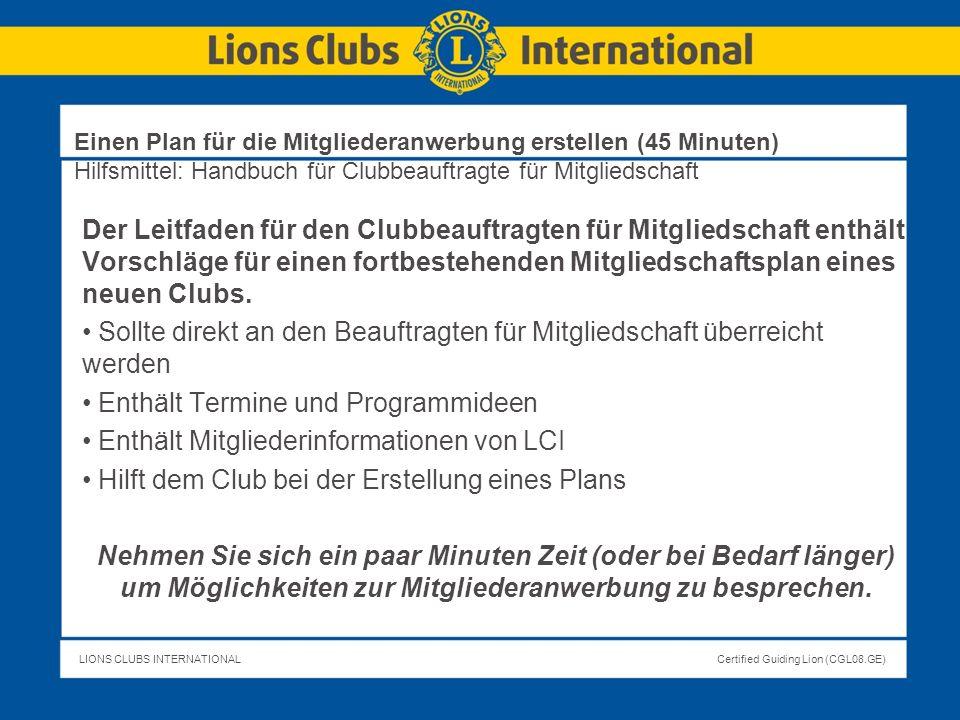LIONS CLUBS INTERNATIONALCertified Guiding Lion (CGL08.GE) Einen Plan für die Mitgliederanwerbung erstellen (45 Minuten) Hilfsmittel: Handbuch für Clu