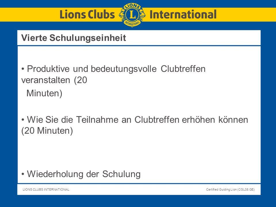 LIONS CLUBS INTERNATIONALCertified Guiding Lion (CGL08.GE) Produktive und bedeutungsvolle Clubtreffen veranstalten (20 Minuten) Wie Sie die Teilnahme