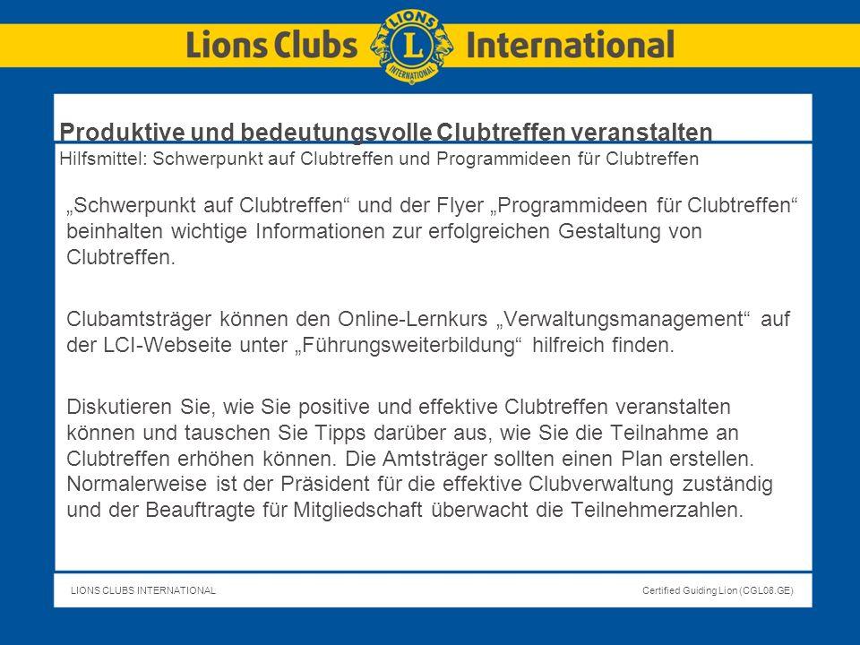 LIONS CLUBS INTERNATIONALCertified Guiding Lion (CGL08.GE) Schwerpunkt auf Clubtreffen und der Flyer Programmideen für Clubtreffen beinhalten wichtige