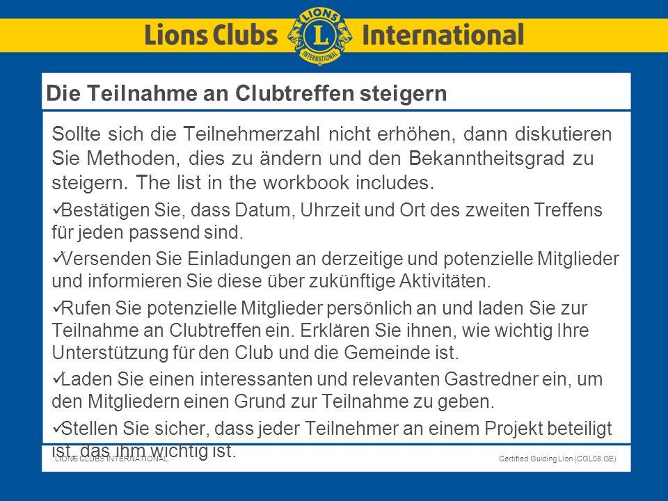 LIONS CLUBS INTERNATIONALCertified Guiding Lion (CGL08.GE) Sollte sich die Teilnehmerzahl nicht erhöhen, dann diskutieren Sie Methoden, dies zu ändern