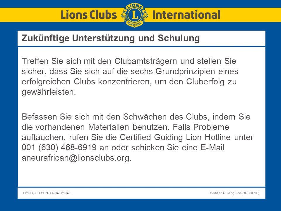 LIONS CLUBS INTERNATIONALCertified Guiding Lion (CGL08.GE) Zukünftige Unterstützung und Schulung Treffen Sie sich mit den Clubamtsträgern und stellen