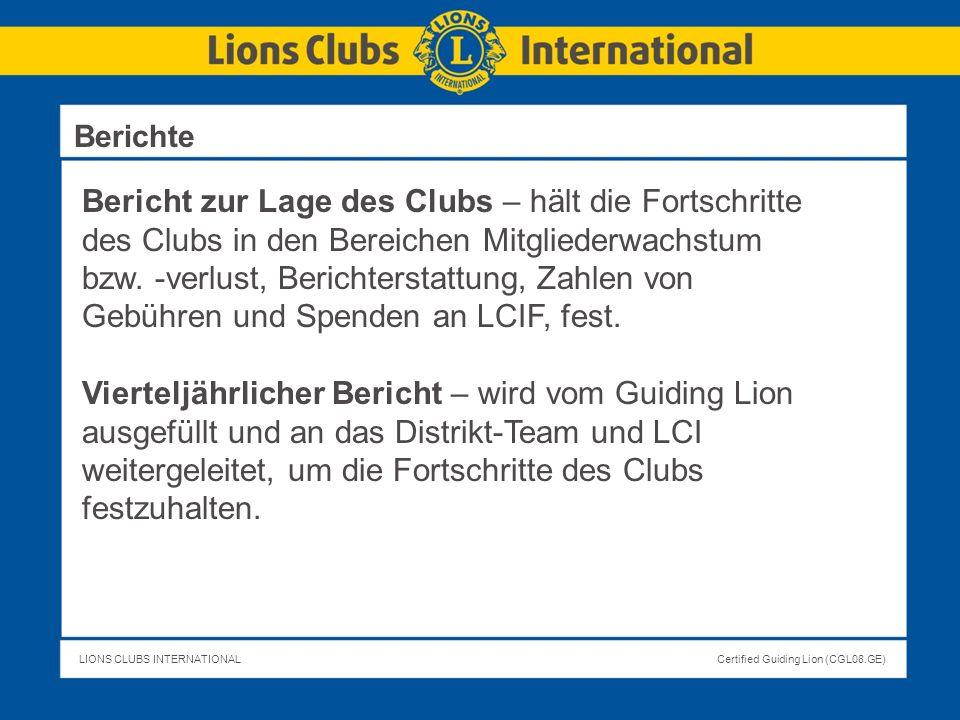 LIONS CLUBS INTERNATIONALCertified Guiding Lion (CGL08.GE) Bericht zur Lage des Clubs – hält die Fortschritte des Clubs in den Bereichen Mitgliederwac