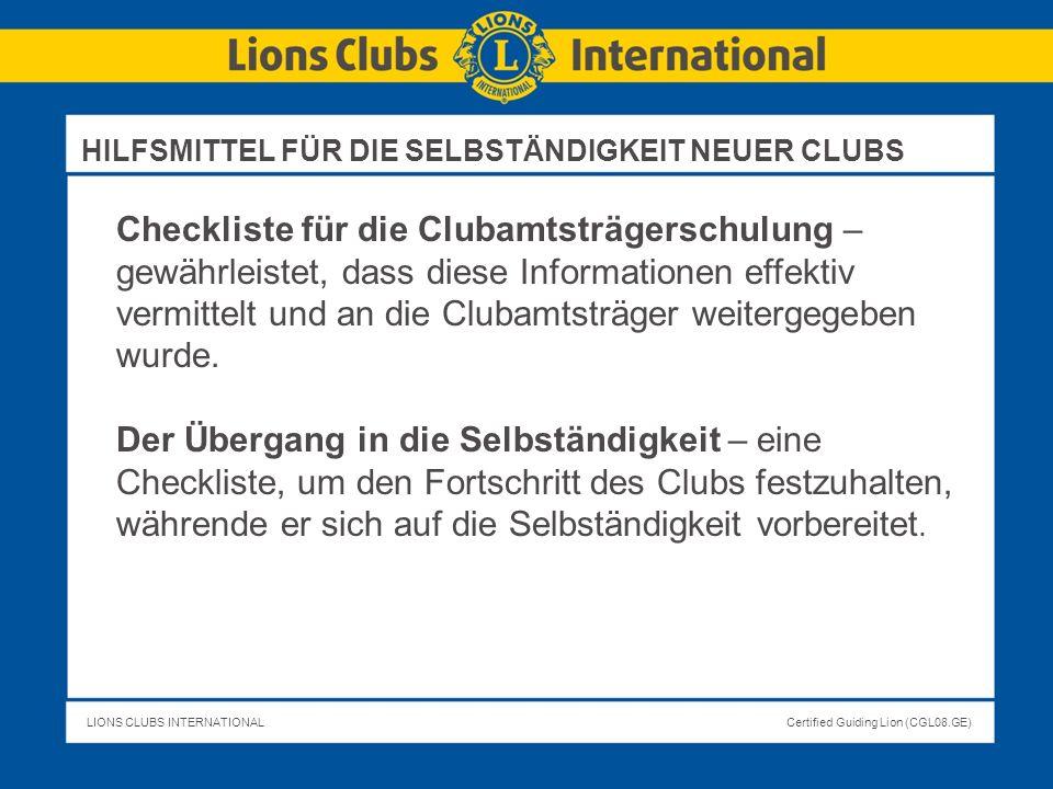 LIONS CLUBS INTERNATIONALCertified Guiding Lion (CGL08.GE) Checkliste für die Clubamtsträgerschulung – gewährleistet, dass diese Informationen effekti